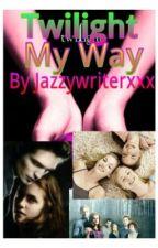 Twilight My Way by JazzyWriterxxx