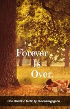 Forever is over- A one direction fanfic by radioactiveice