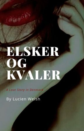 Elsker og kvaler: A Love Story in Denmark by LucienWelsh