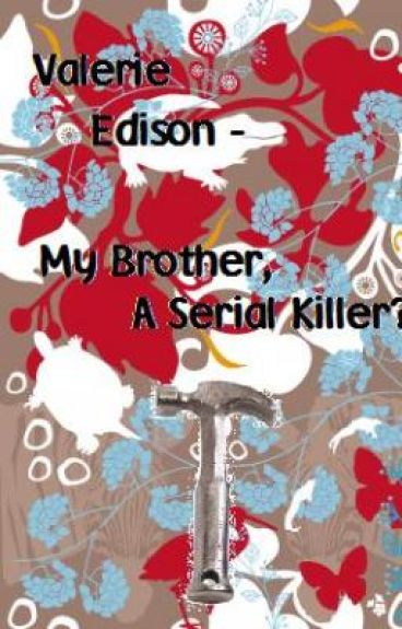 Valerie Edison - My brother, a serial killer?