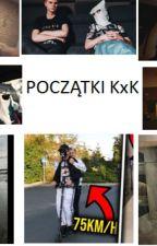POCZĄTKI KXK by Ziemniaczki_Kasi