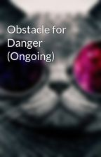 Obstacle for Danger (Ongoing) by jermainetalavera29