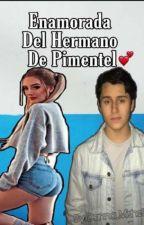 Enamorada del Hermano de Pimentel 2 (Gabriel Pimentel Y Tú). by Danna_Mishelle