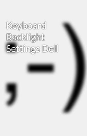 Keyboard Backlight Settings Dell - Wattpad
