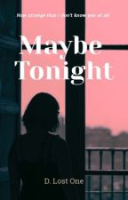 Maybe tonight.  by dlostone