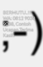 BERMUTU..!! WA: 0812 9038 9038, Contoh Ucapan Terima Kasih by gambarmug16