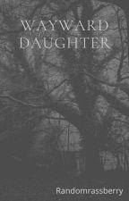 Wayward Daughter by randomrasberyy
