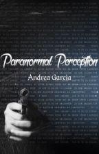 [CURRENTLY WRITING] Paranormal Perception || Andrea Garcia by andryagarcya