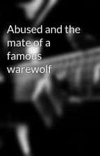 Abused and the mate of a famous warewolf by Tegan1