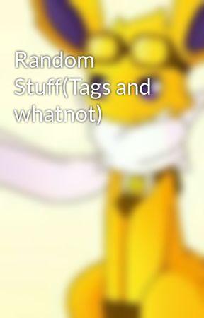Random Stuff(Tags and whatnot) by SpeedingBolt