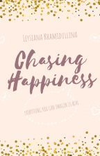 CHASING HAPPINESS by Leysiana13