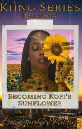 Becoming Kofi's Sunflower by EnigmaticKiing