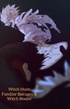 Witch Hunt: Familiar Bakugou & Witch Reader by 0ceanfox