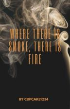Where There is Smoke, There is Fire by October82006