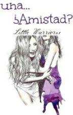Una...¿amistad? by LittleWarrior61