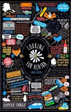 Looking For Alaska (Highlights) - John Green by CRAICBOURHOOD