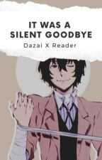 Osamu Dazai X Reader: It Was A Silent Goodbye  by zombielover8469