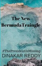 The New Bermuda Triangle(#ThePresidentIsMissing) by _DinakarReddy