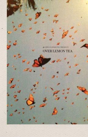 OVER LEMON TEA by simplysimwrites