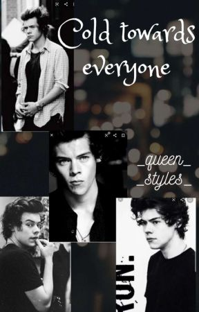 """""""Cold Towards Everyone"""" { H.S } Fanfiction by _queen_styles_"""