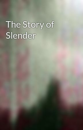 The Story of Slender by Random_Meanings