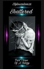 SHATTERED (Harry Styles) by StylinsonLove28