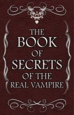 The Book Of Secrets: Of The Real Vampire. by TheRealVampire