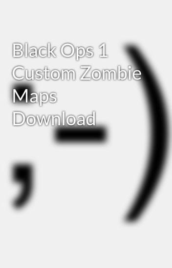Black Ops 1 Custom Zombie Maps Download - reisucotu - Wattpad