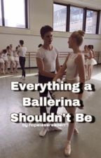 Everything A Ballerina Shouldn't Be  by hopelessreaderr7