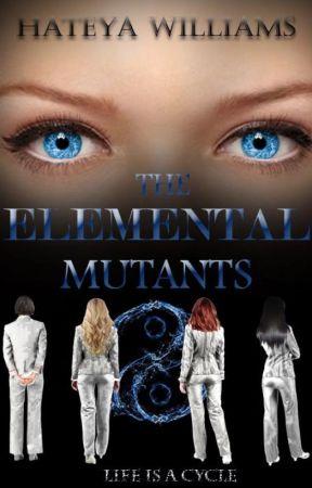 The Elemental Mutants  (Book 1) by ThisFandomGirl