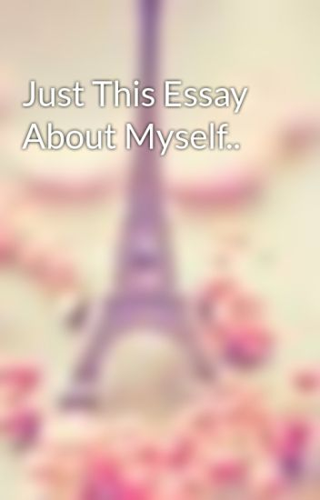 Just This Essay About Myself  Honeyboosugarbear  Wattpad Just This Essay About Myself Is Psychology A Science Essay also Descriptive Essay Thesis  American Dream Essay Thesis
