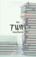 My Twin Teachers by itzjustmeeeeee