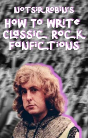 How To Write A Classic Rock/Anything Fanfiction by notsirrobin