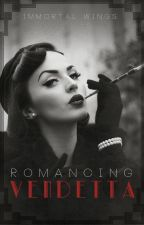 Romancing Vendetta by ImmortalWings
