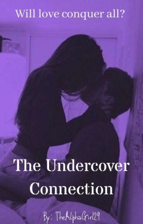 The Undercover Connection by TheAlphaGirl24