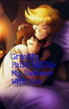 Gravity Falls BillDip: My summer with you  by Cookiemon448
