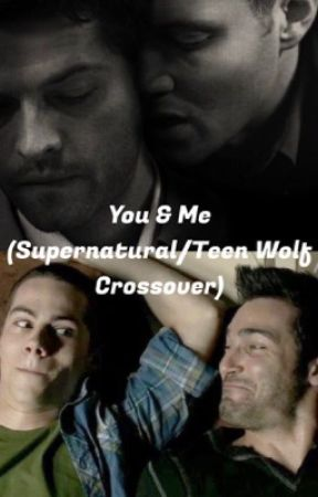 You & Me (Supernatural/Teen Wolf Crossover) by SPNshipper159