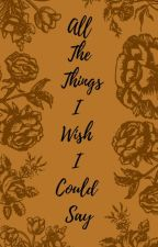 All The Things I Wish I Could Say by phobielous