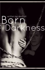 Born Darkness || n.h. by JaniFrstl