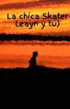 La chica Skater (zayn y tu) by PauliOyarzun