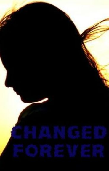 Changed Forever by Louisianna17