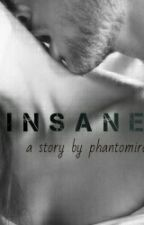 INSANE by phantomirotic