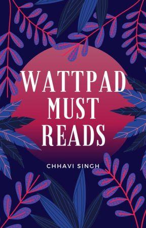 Wattpad Must Reads by chhavi4778