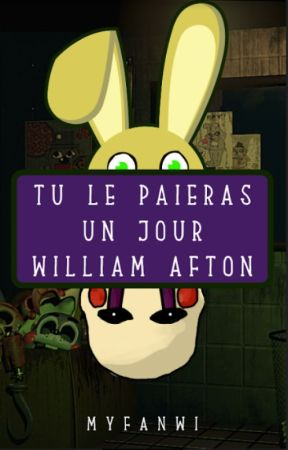 Tu le paieras un jour William Afton   Fanfiction Five Nights at Freddy's by Myfanwi