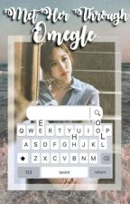 Met Her Through Omegle || Michaeng ✔ by choujoohee