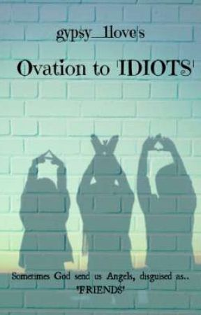 Ovation to Idiots by gypsy_1love