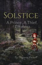 Solstice, Book 1: A Prince, A Thief, Etcetera by BangadyBangz