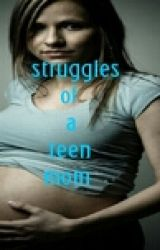 Struggles of a Teen Mom by be-u-tiful32401