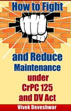 How to Fight and Reduce Maintenance under CrPC 125 and DV Act [PDF] by Vivek Dev by dyfywaxa43213