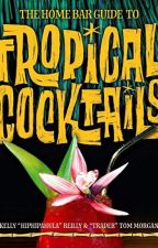The Home Bar Guide to Tropical Cocktails [PDF] by Tom Morgan by nypudali40507